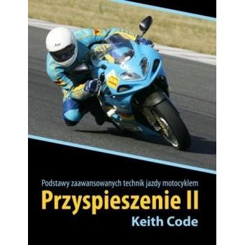 Przyśpieszenie II. Podstawy zaawansowanych technik jazdy motocyklem.  - Code Keith