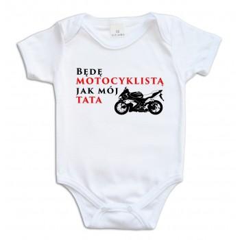 """Body """"Będą motocyklistą jak mój Tata"""" rozmiar 74 krótki rękaw"""